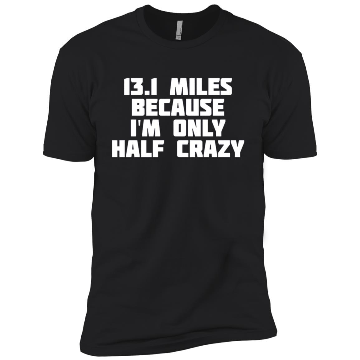 13.1 Miles Because I'm Only Half Crazy Marathon Men Short Sleeve T-Shirt