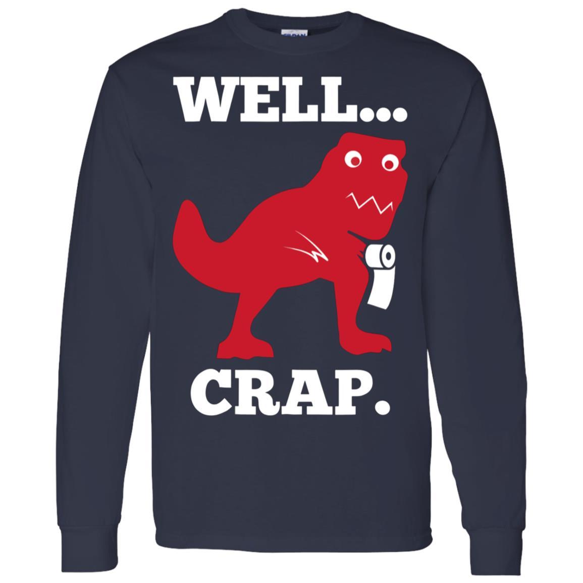 Well Crap! Cute I'm A Tyrannosaurus Addict Tee Gift Men Long Sleeve T-Shirt