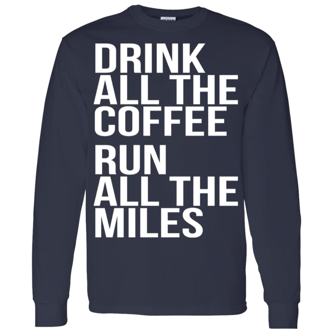 Drink All The Coffee Run All The Miles Marathon -1 Men Long Sleeve T-Shirt