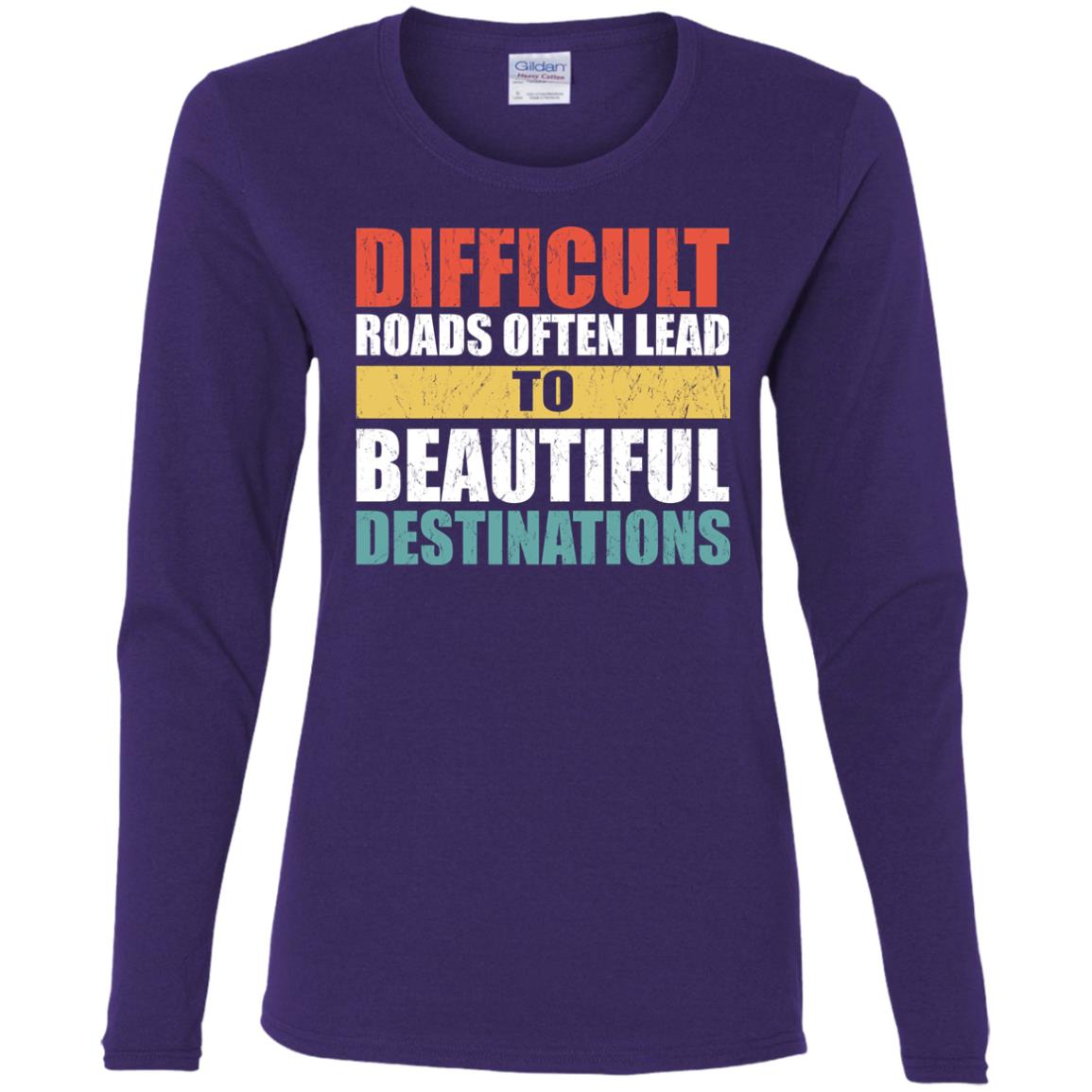 Difficult Roads Often Lead To Beautiful Destinations Women Long Sleeve T-Shirt