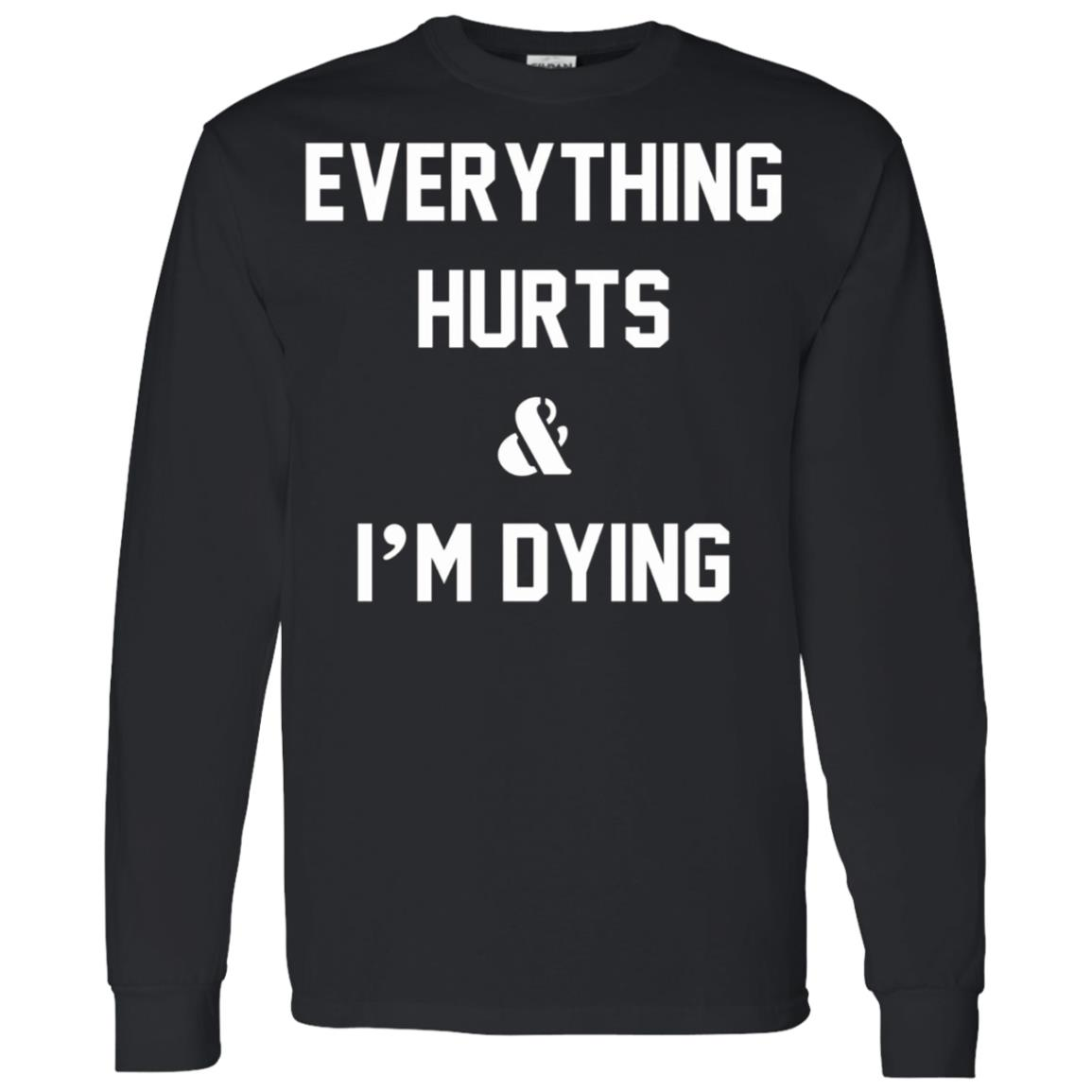 Everything Hurts & I'm Dying – Workout Men Long Sleeve T-Shirt