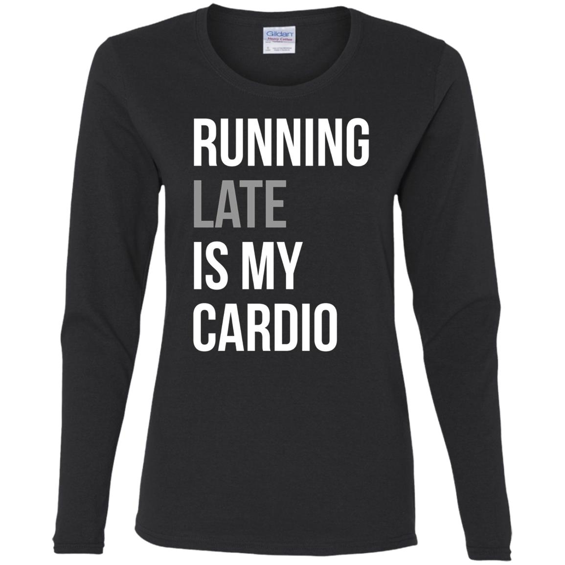 Funny – Running Late Is My Cardio Women Long Sleeve T-Shirt