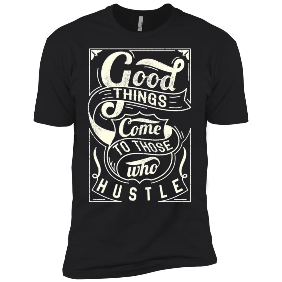 Good Things come to those who hustle Men Women Men Short Sleeve T-Shirt