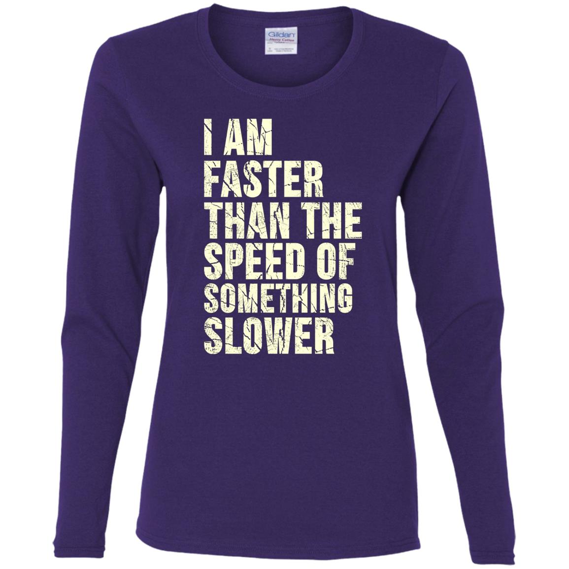 I Am Faster Than the Speed of Something Slower Women Long Sleeve T-Shirt