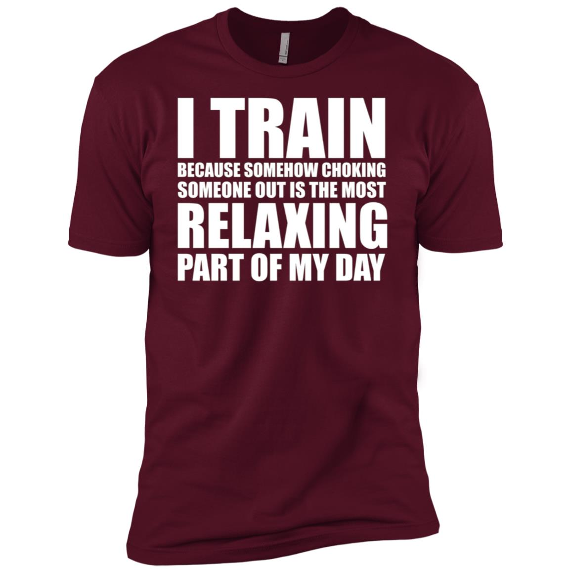 I Train because Choking Someone Out is Relaxing Men Short Sleeve T-Shirt
