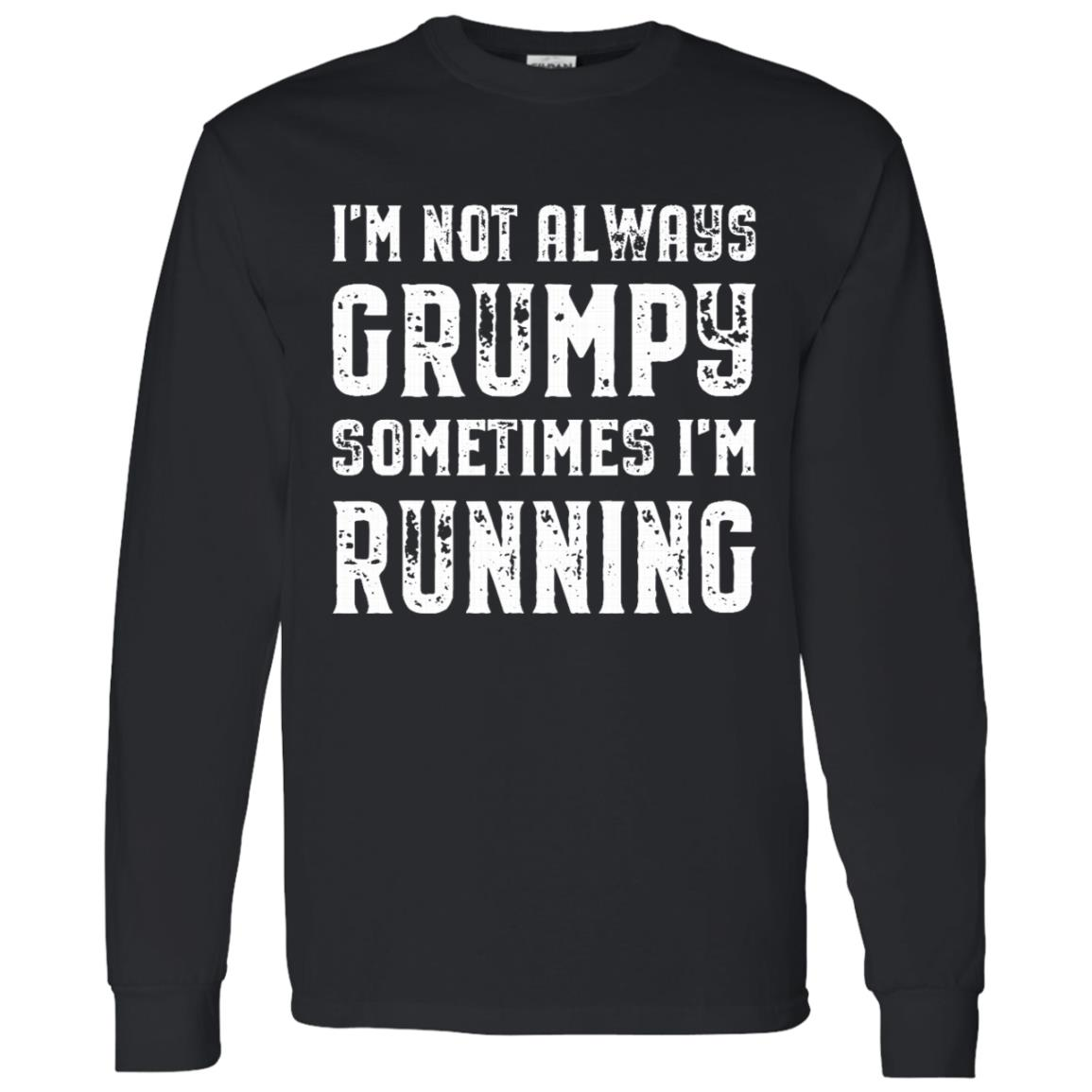 I'm Not Always Grumpy Sometimes I'm Running Funny Men Long Sleeve T-Shirt