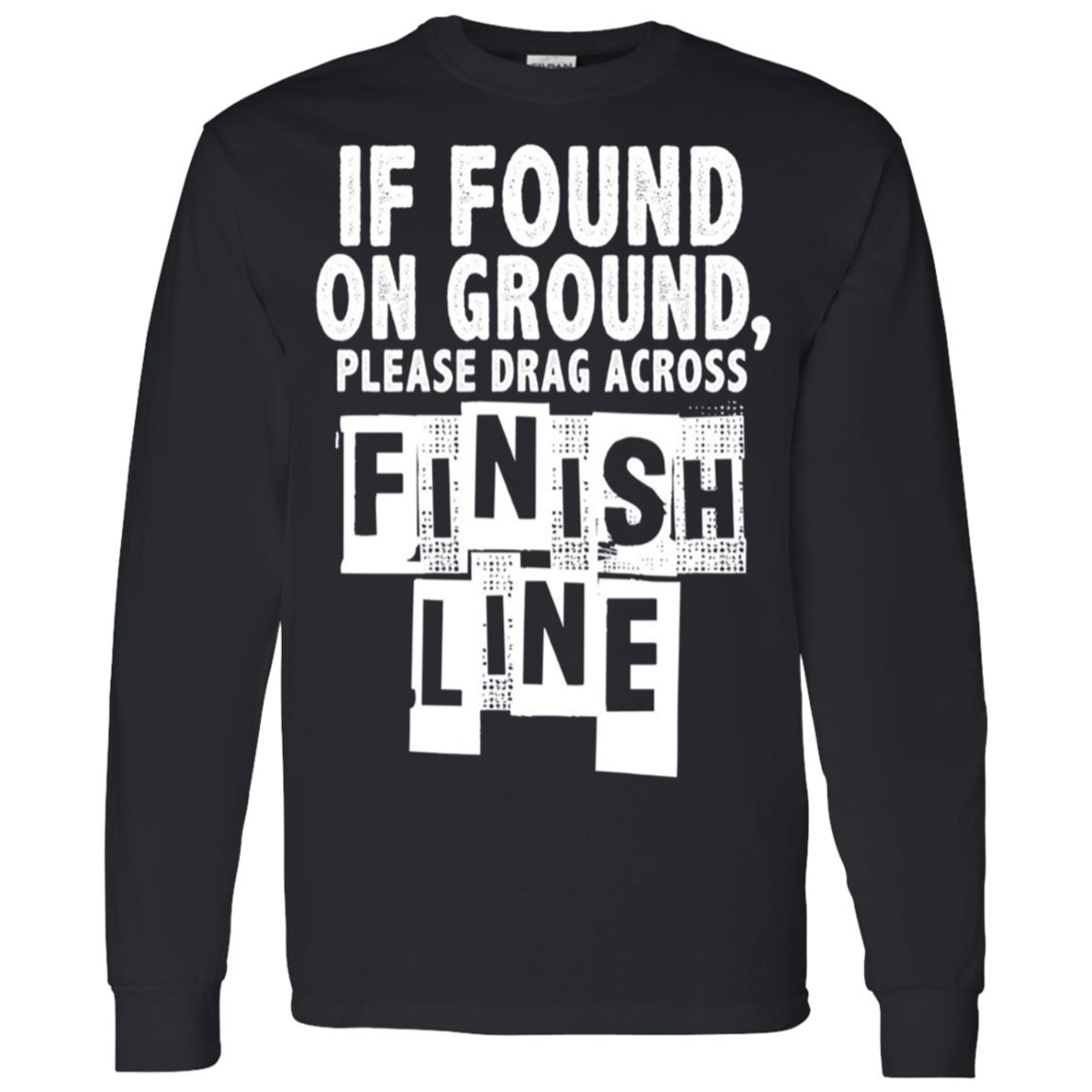 If Found On Ground Please Drag Across Finish Line Men Long Sleeve T-Shirt