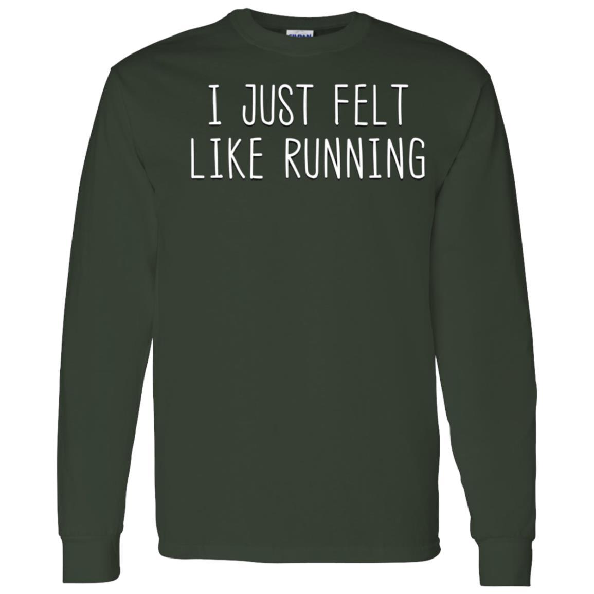 I Just Felt Like Running Workout Exercise Jogging Men Long Sleeve T-Shirt