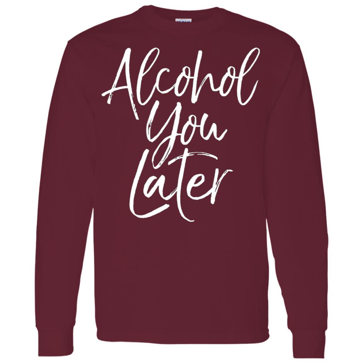 Alcohol You Later Funny Beer Pun Call You Drinking Tee Men Long Sleeve T-Shirt