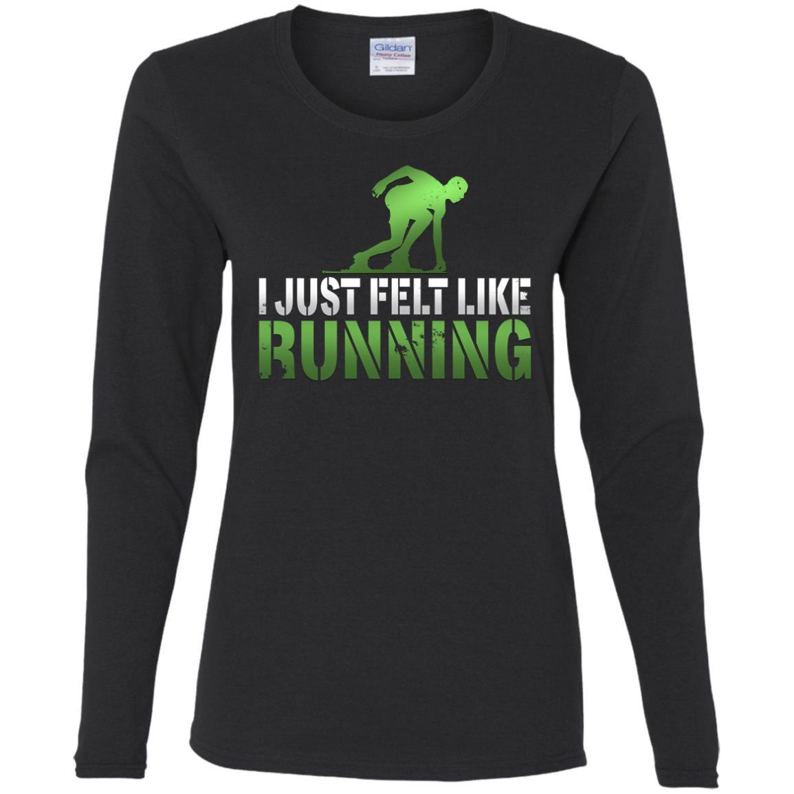 I just Felt Like Running Runner Women Long Sleeve T-Shirt