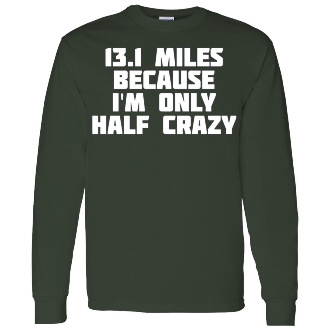 13.1 Miles Because I'm Only Half Crazy Marathon Men Long Sleeve T-Shirt