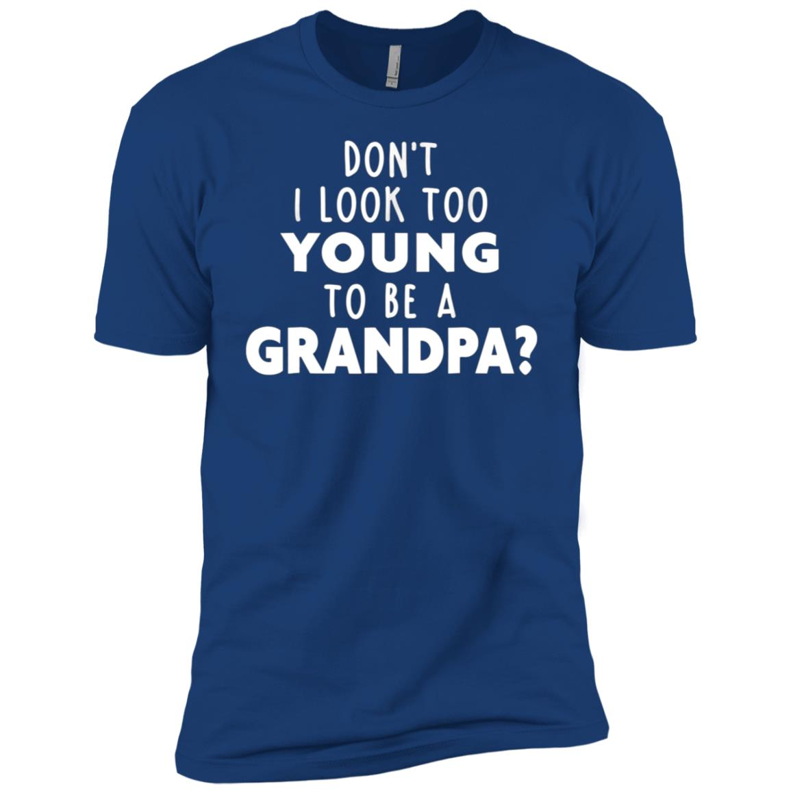 Mens Don't I Look Too Young to Be A Grandpa Men Short Sleeve T-Shirt