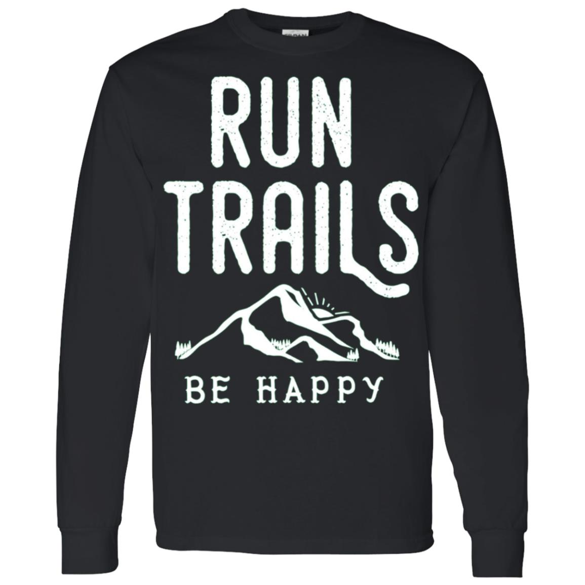 Run Trails Be Happy – Trail and Ultra Running Men Long Sleeve T-Shirt