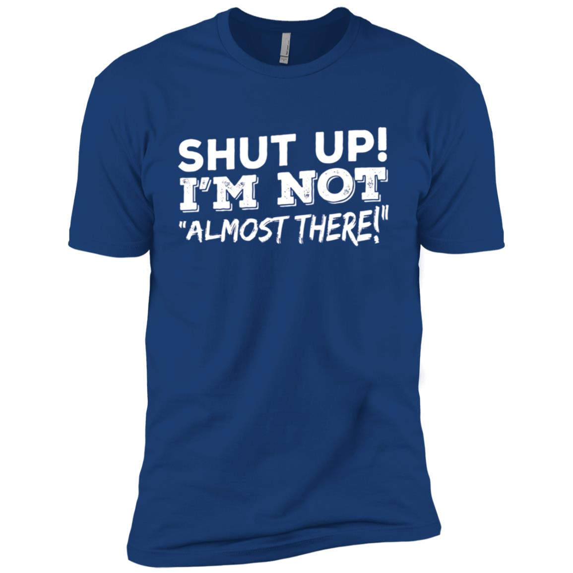 Shut Up! I'm Not Almost There! – Runners Men Short Sleeve T-Shirt