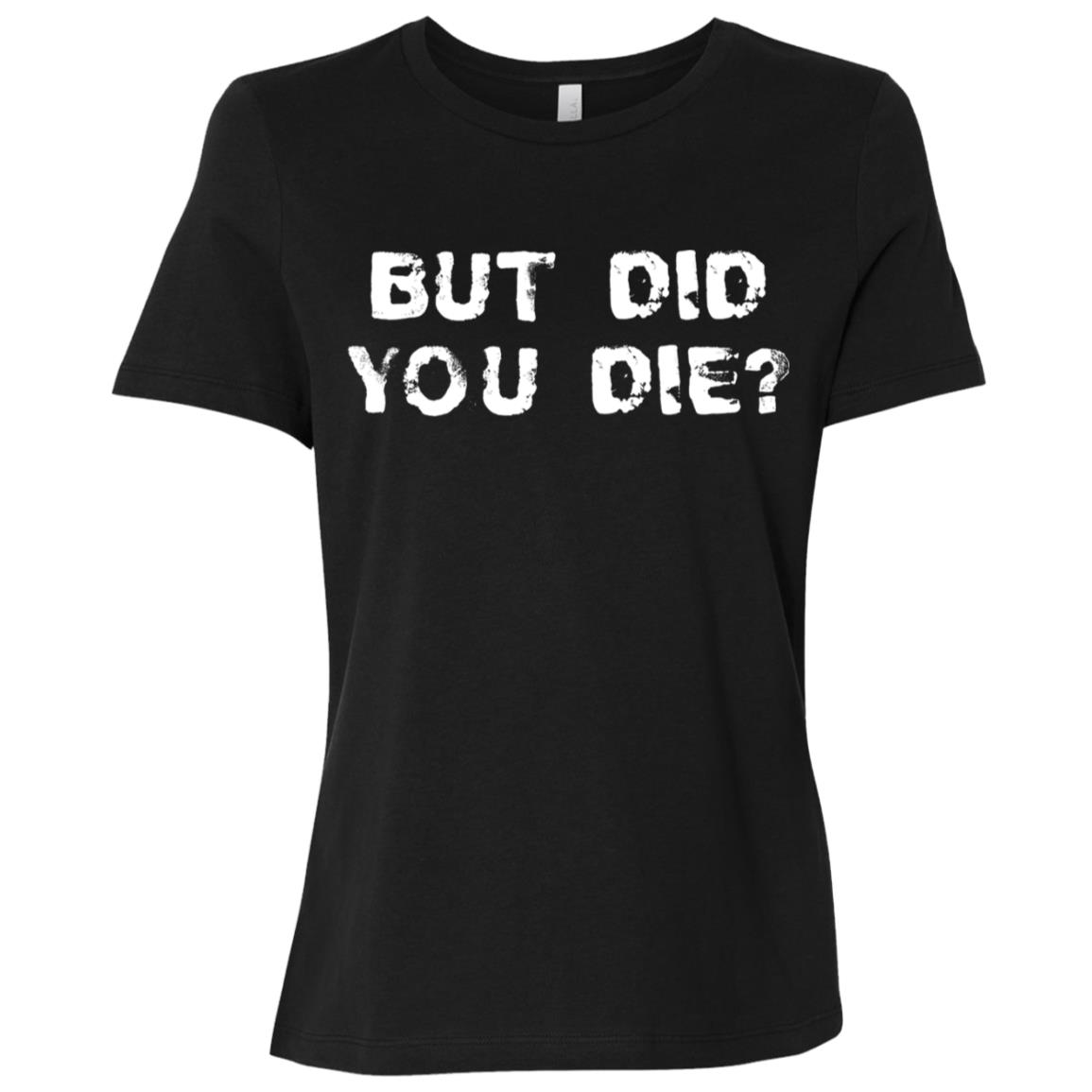 But Did You Die Women Short Sleeve T-Shirt