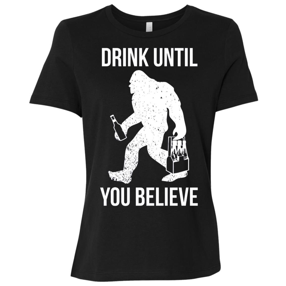 Bigfoot Drink Until You Believe Funny For Beer Lovers Women Short Sleeve T-Shirt