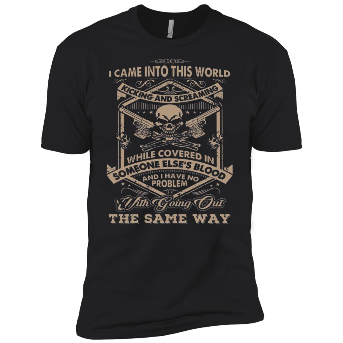 I Came Into This World Kicking and Screaming s Men Short Sleeve T-Shirt