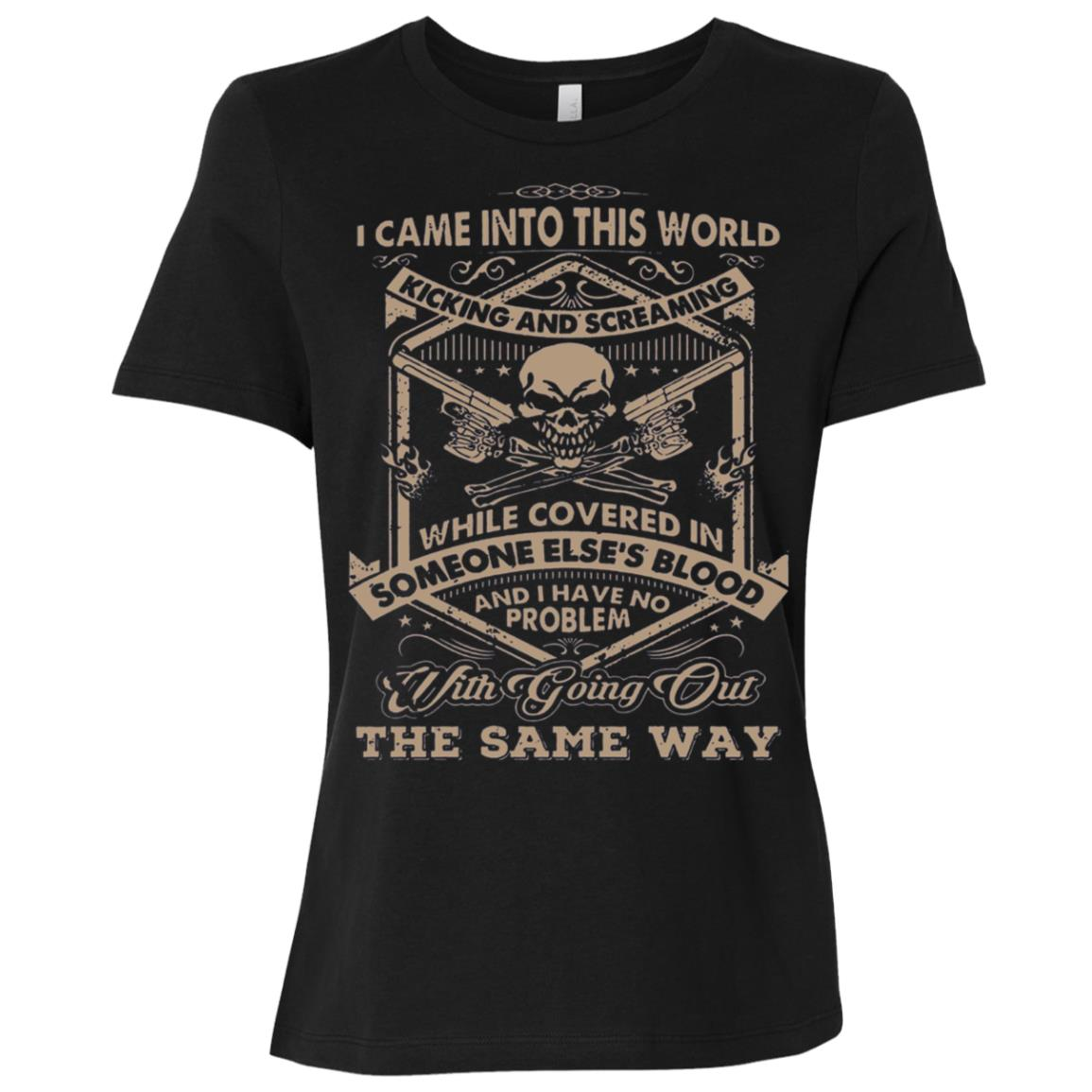 I Came Into This World Kicking and Screaming s Women Short Sleeve T-Shirt