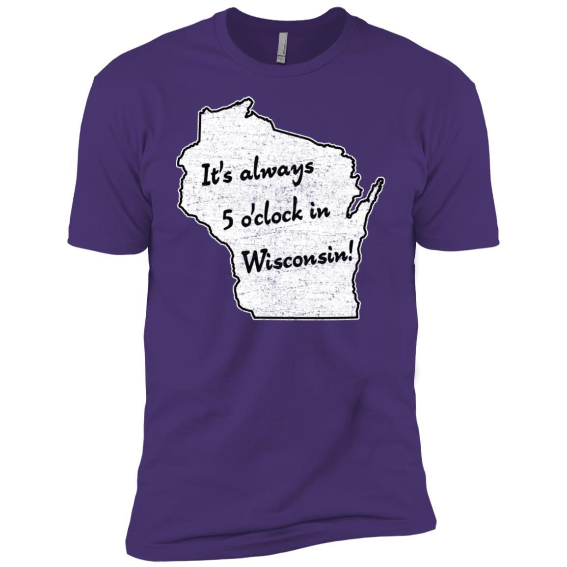 It's always 5 o'clock in Wisconsin sconnie wisco Men Short Sleeve T-Shirt
