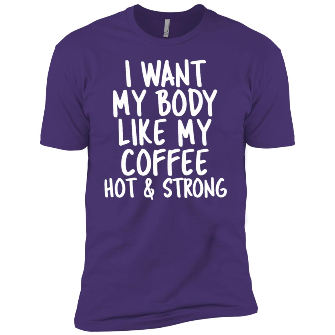 I Want My Body Like My Coffee Hot and Strong Funny Men Short Sleeve T-Shirt