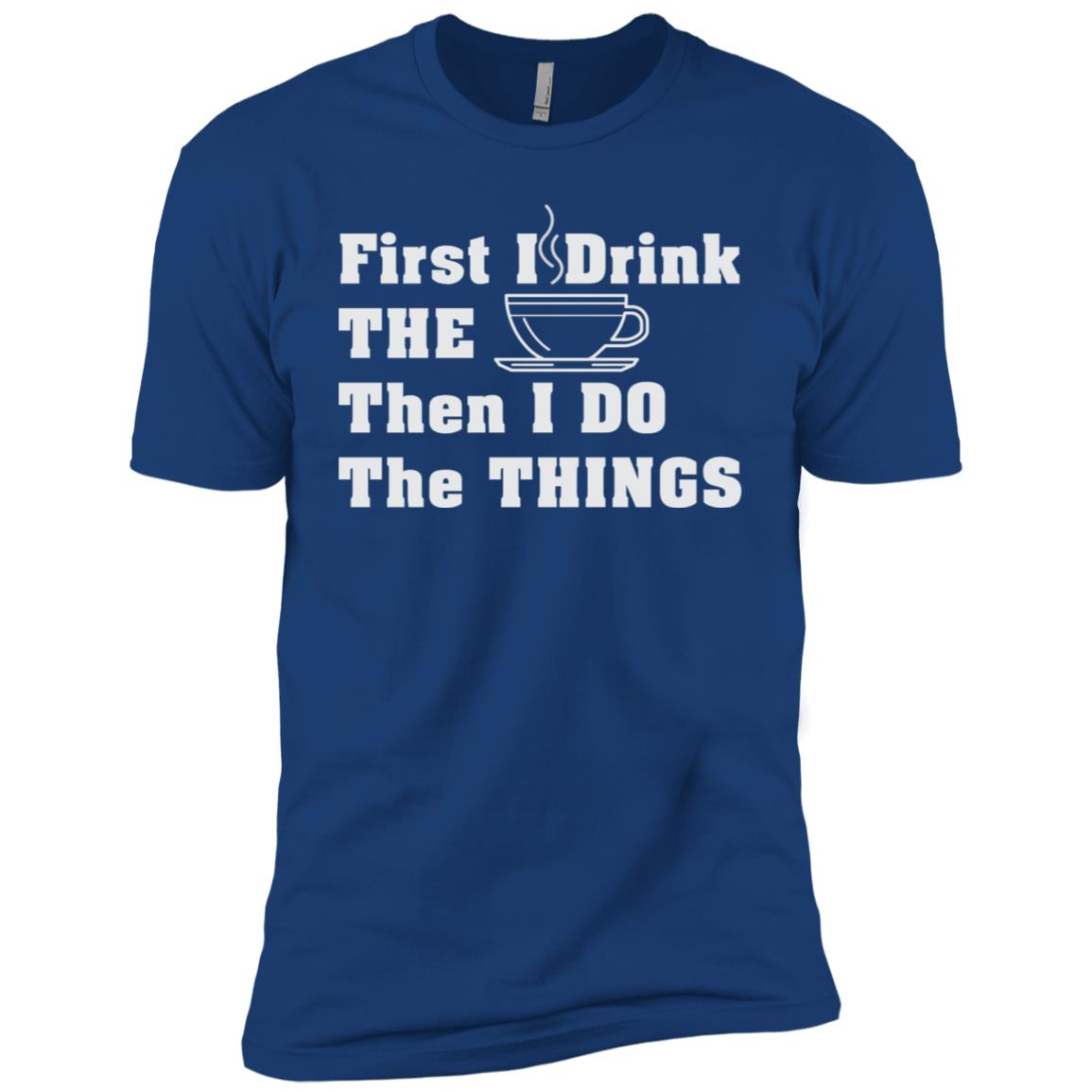 First I drink The Coffee Then I Do The Things Men Short Sleeve T-Shirt