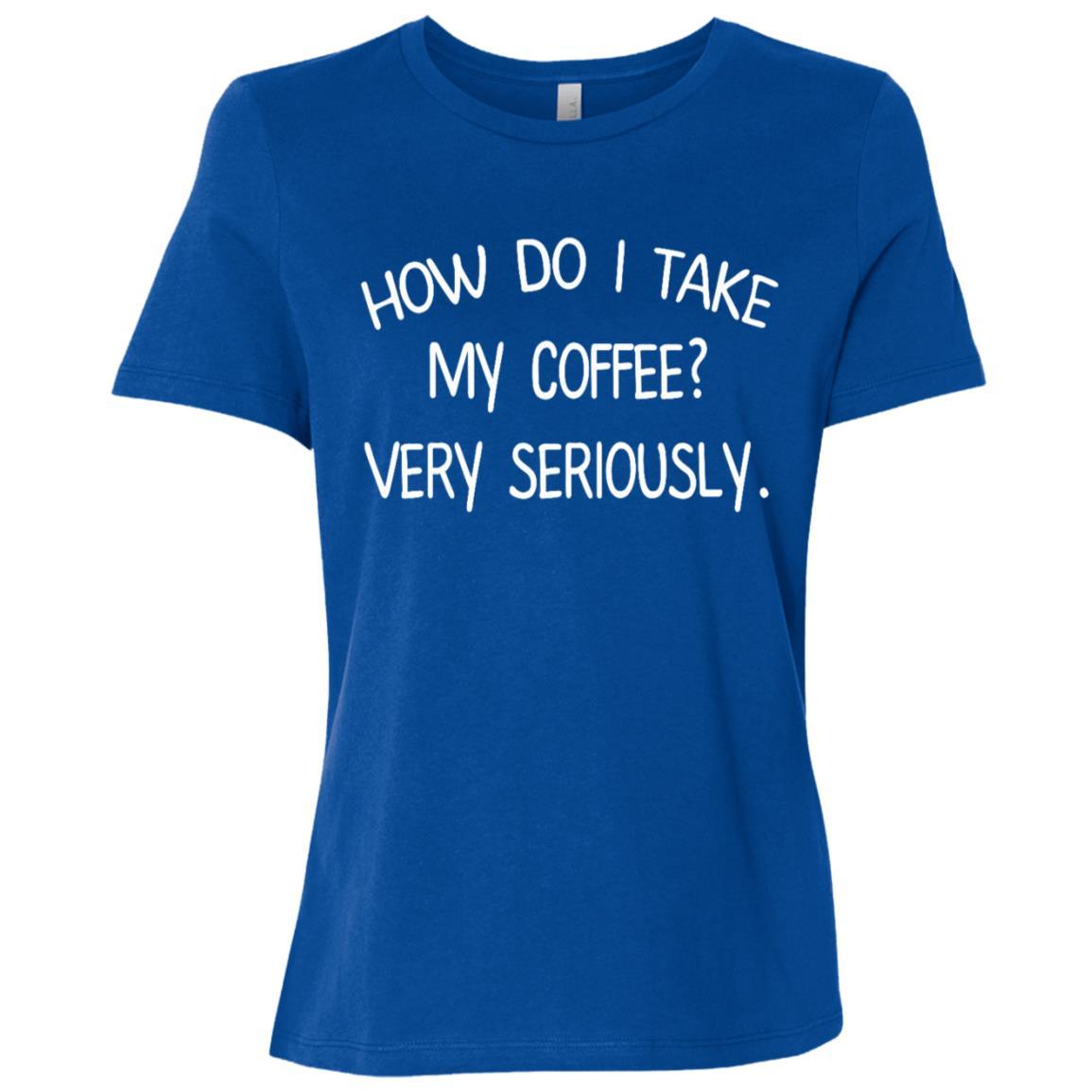 How Do I Take My Coffee Caffeine, Latte Women Short Sleeve T-Shirt