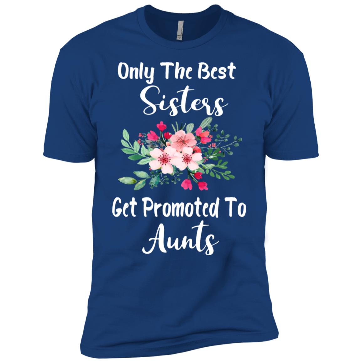 Only The Best Sisters Get Promoted To Aunts Tee Men Short Sleeve T-Shirt