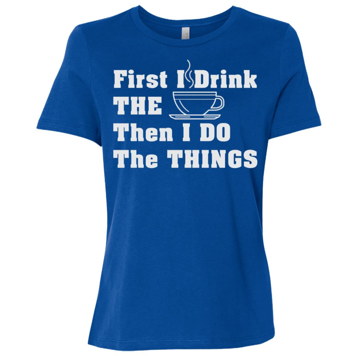 First I drink The Coffee Then I Do The Things Women Short Sleeve T-Shirt