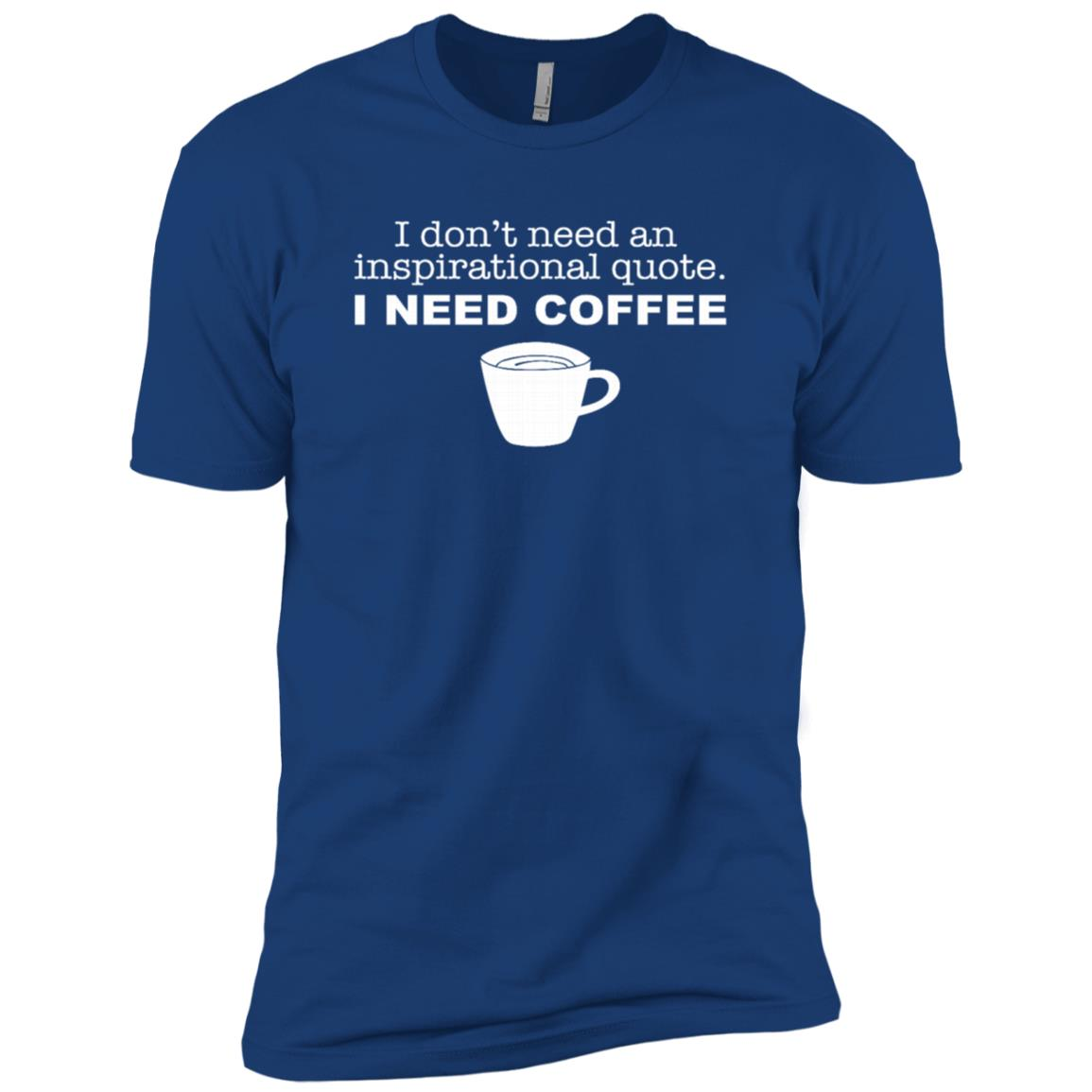 Don't Need Inspirational Quote I Need Coffee Funny Men Short Sleeve T-Shirt