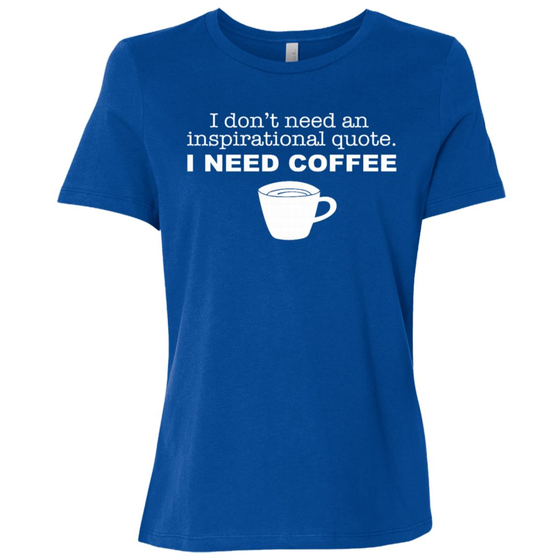 Don't Need Inspirational Quote I Need Coffee Funny Women Short Sleeve T-Shirt