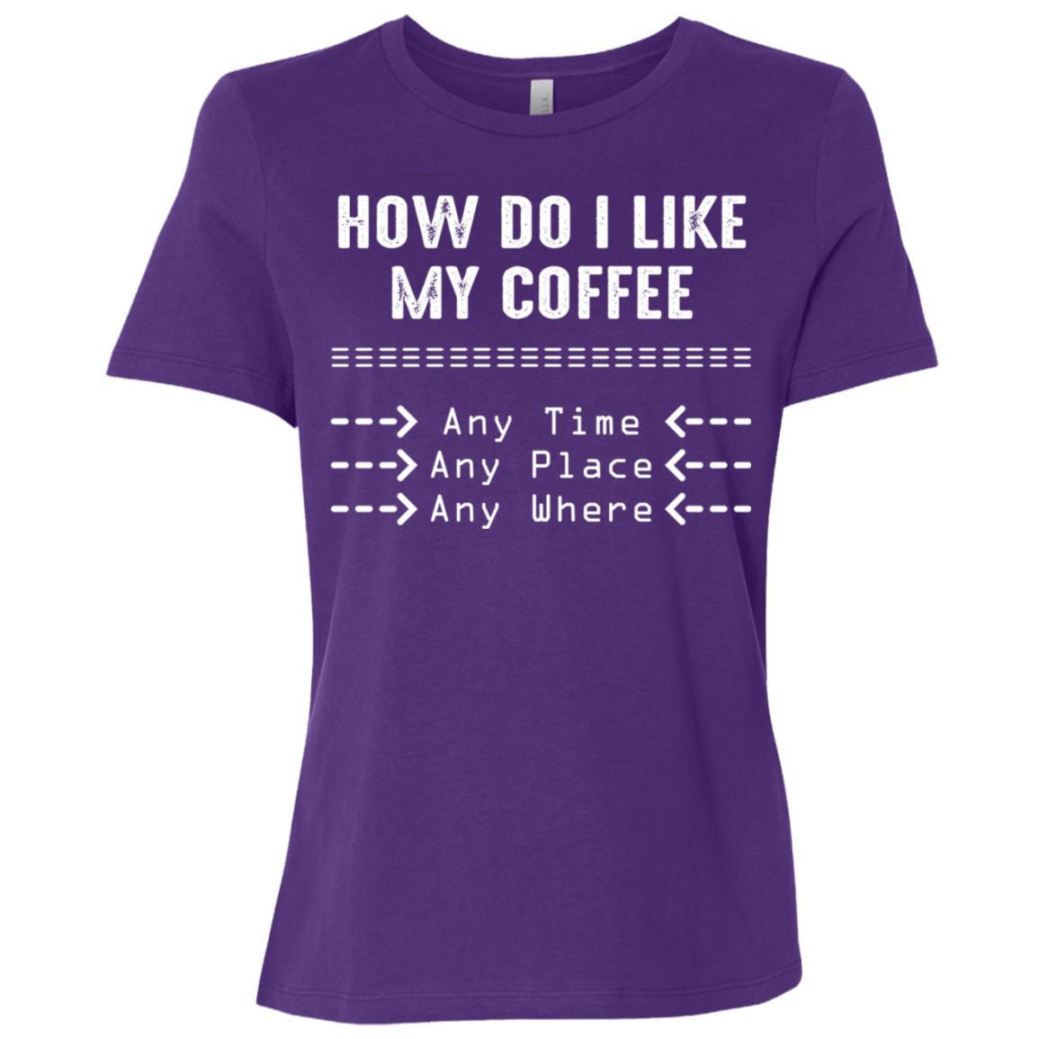 Coffee , How Do I Like My Coffee Women Short Sleeve T-Shirt