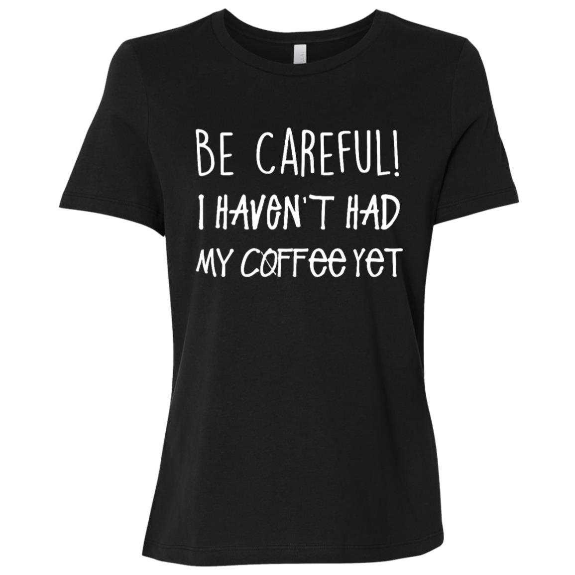 Be Careful I Haven't Had My Coffee Yet – Sarcastic Women Short Sleeve T-Shirt