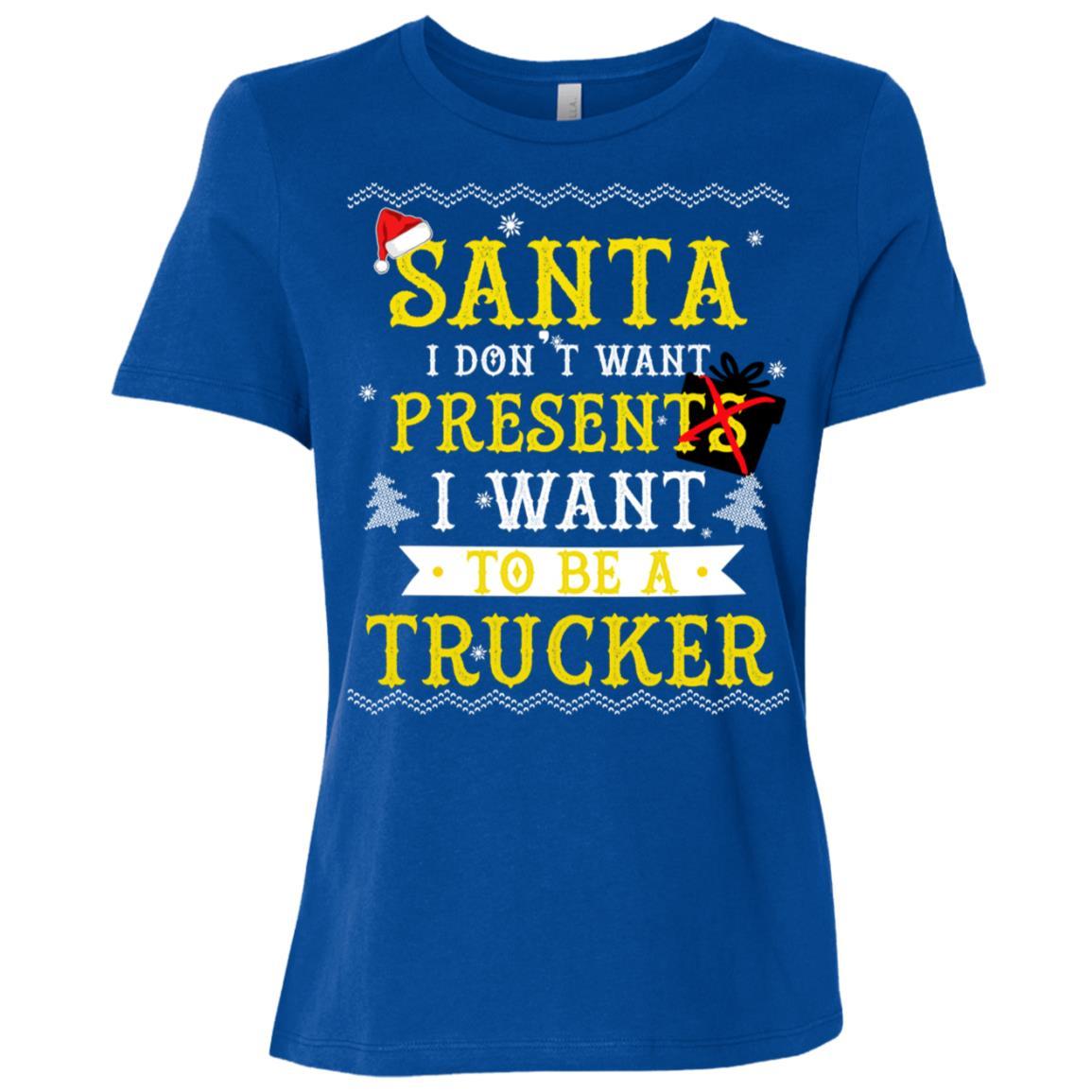 Santa I Dont Want Presents I Want To Be A Truckers Long Sl Women Short Sleeve T-Shirt