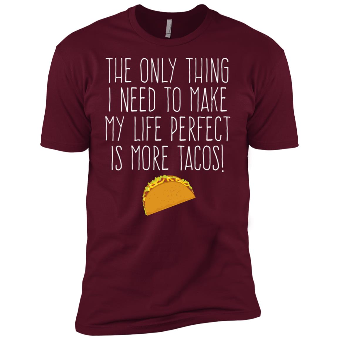 Only Thing I Need To Make Life Perfect Is Tacos Men Short Sleeve T-Shirt