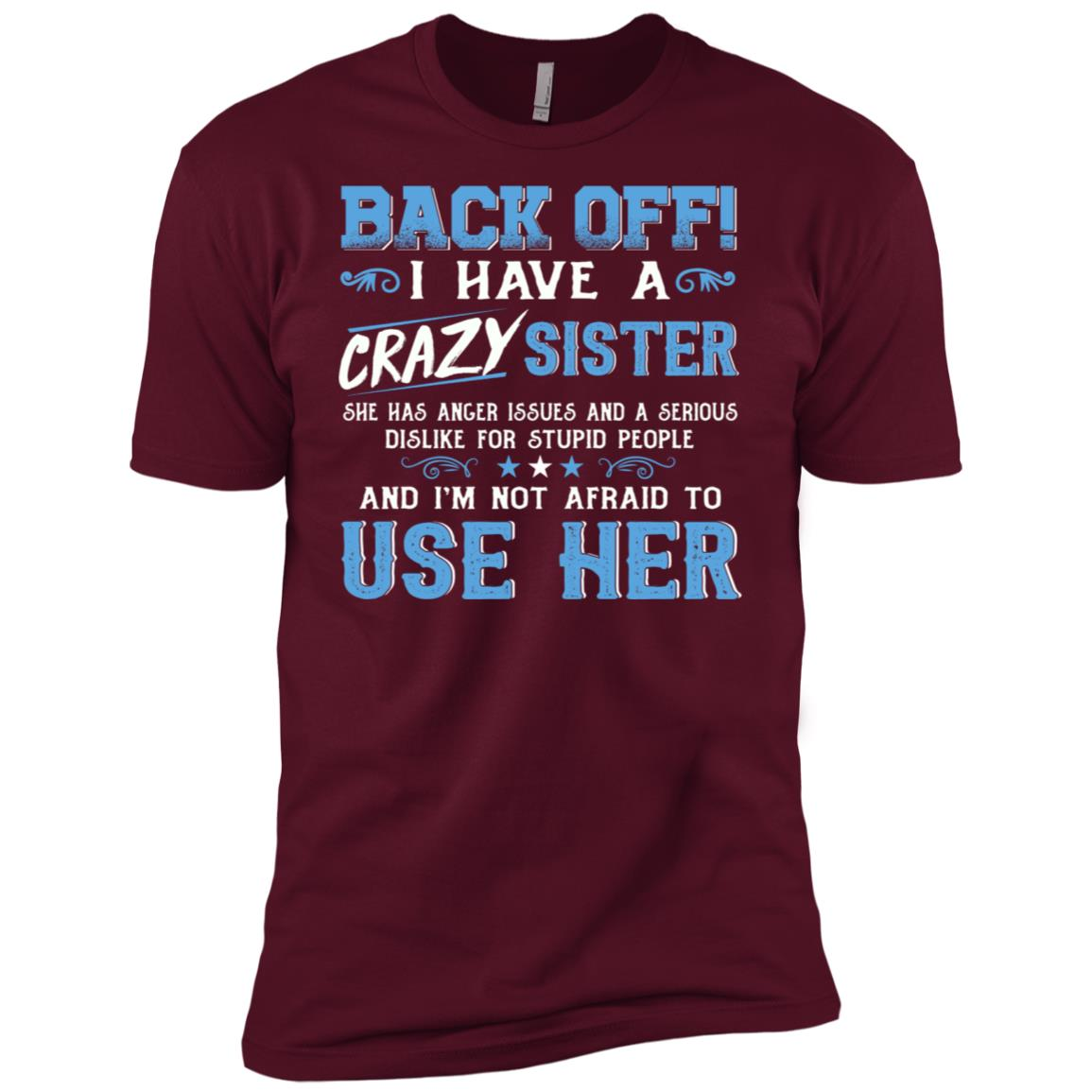 Back Off I Have A Crazy Sister She Has Anger Issues -4 Men Short Sleeve T-Shirt