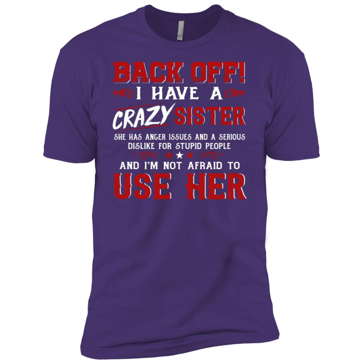 Back Off I Have A Crazy Sister She Has Anger Issues -3 Men Short Sleeve T-Shirt