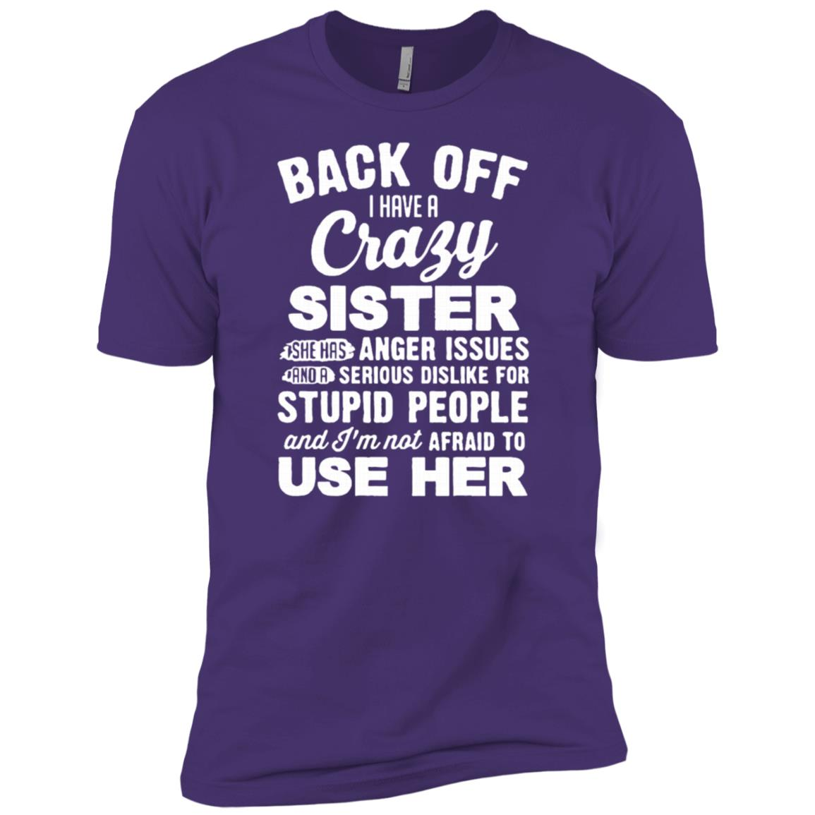 Back Off I Have A Crazy Sister She Has Anger Issues -1 Men Short Sleeve T-Shirt