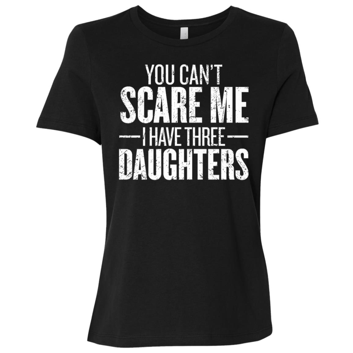 Can't Scare Me I Have Three Daughters Gift Sleeves Women Short Sleeve T-Shirt
