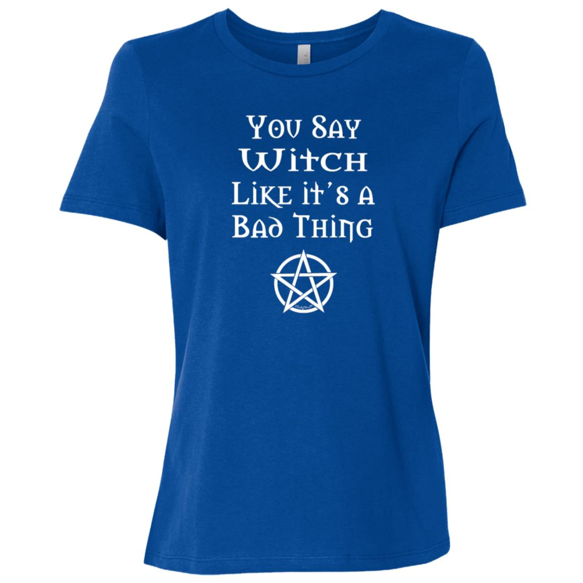 You Say Witch Like it's a Bad Thing Funny Cheeky Witch Women Short Sleeve T-Shirt