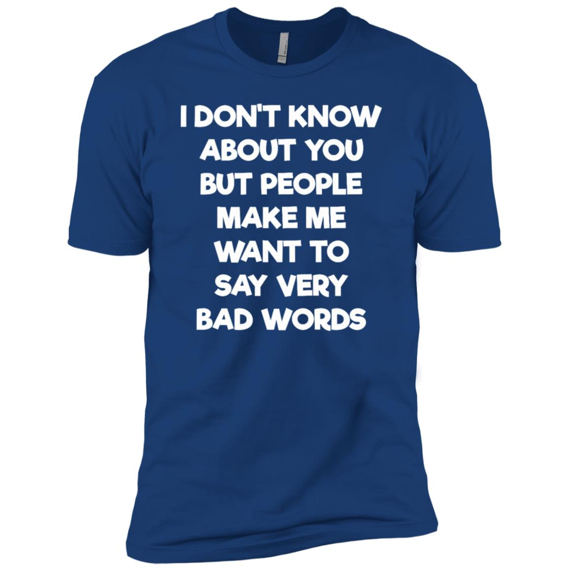 People Make Me Want to Say Very Bad Words Swearing Men Short Sleeve T-Shirt