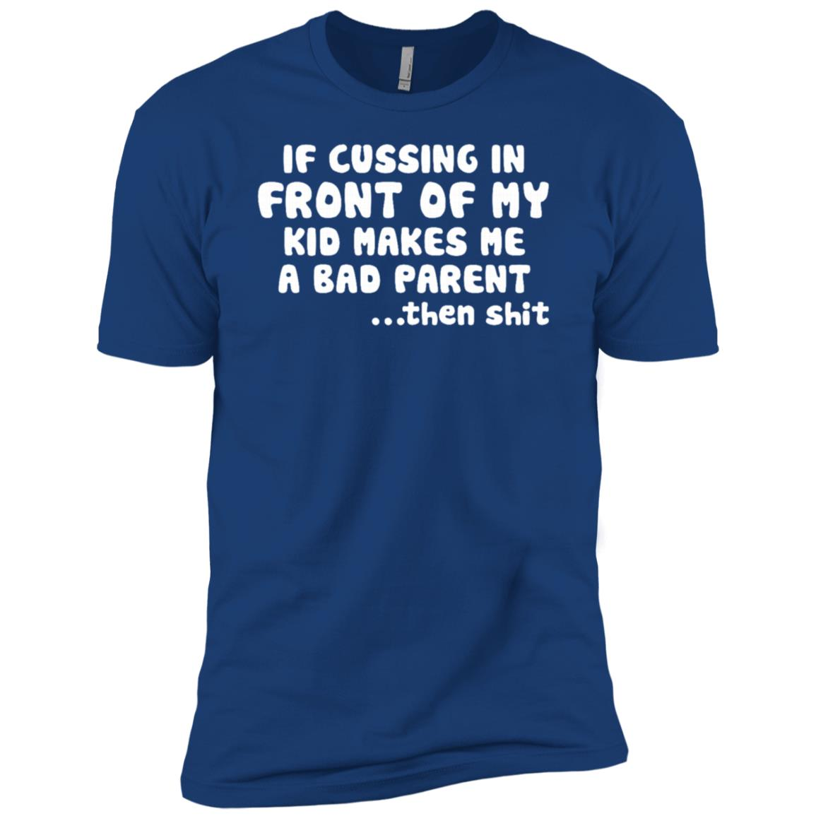 If Cussing In Front Of My Kid Makes Me A Bad Parent Men Short Sleeve T-Shirt