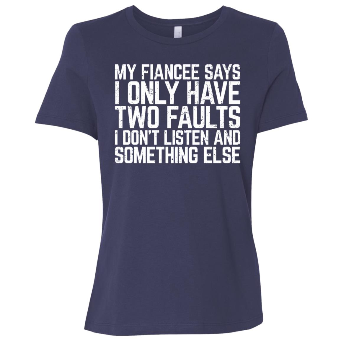 My Fiancee Says I Only Have Two Faults Sleeves Women Short Sleeve T-Shirt