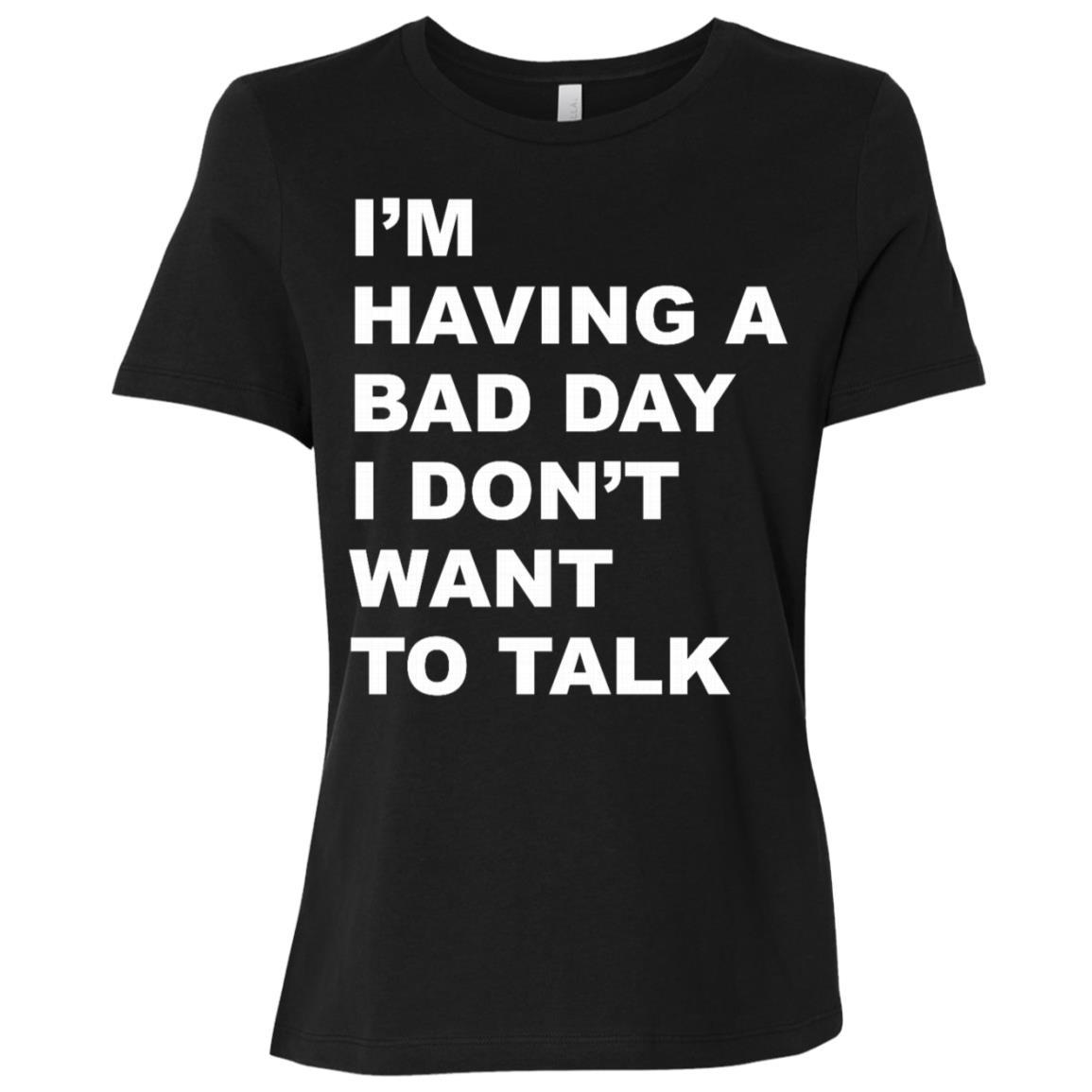 I'm having a bad day I don't want to talk Women Short Sleeve T-Shirt