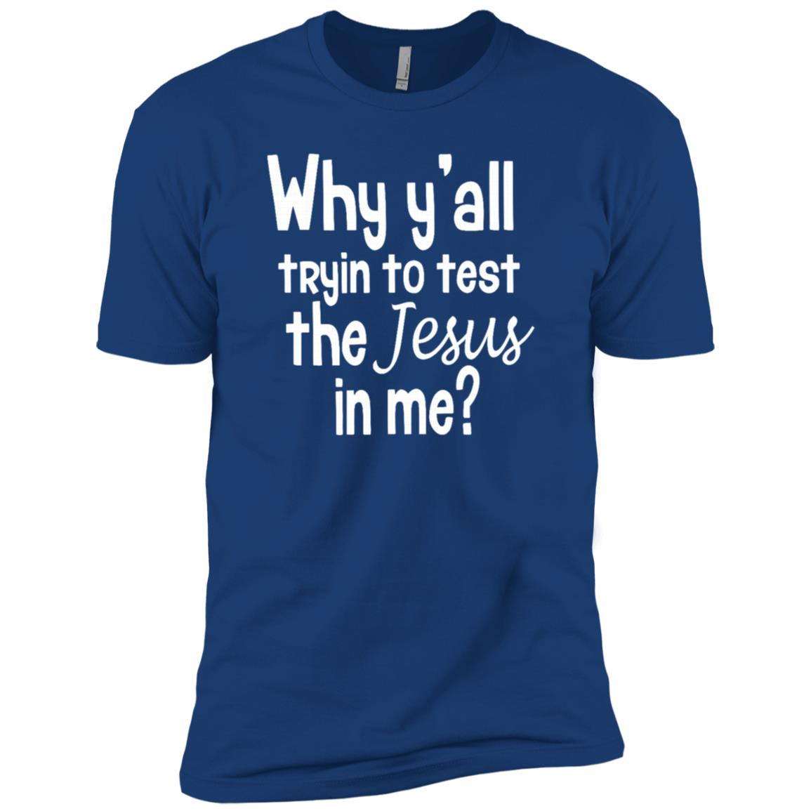 Why Yall Tryin To Test The Jesus In Me – Slogan Men Short Sleeve T-Shirt