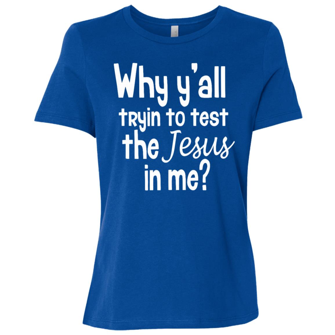 Why Yall Tryin To Test The Jesus In Me – Slogan Women Short Sleeve T-Shirt