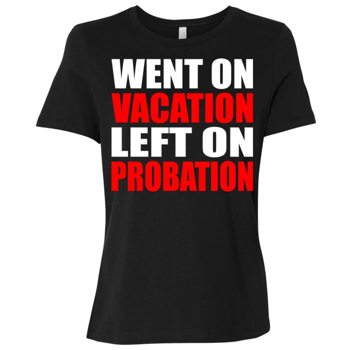 Went On Vacation Left On Probation – Funny Travel Humor Joke Women Short Sleeve T-Shirt