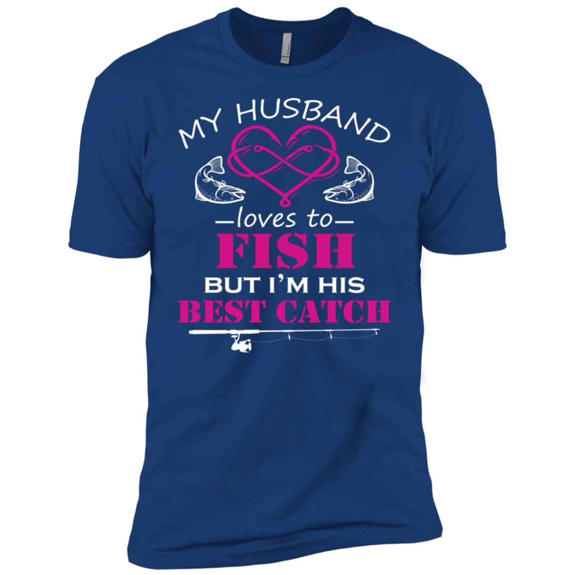 My Husband Loves To Fish But I'm His Best Catch Men Short Sleeve T-Shirt