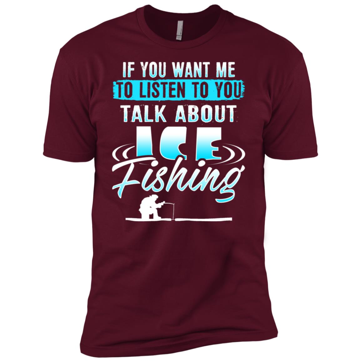 If You Want Me To Listen To You…Ice Fishing Men Short Sleeve T-Shirt