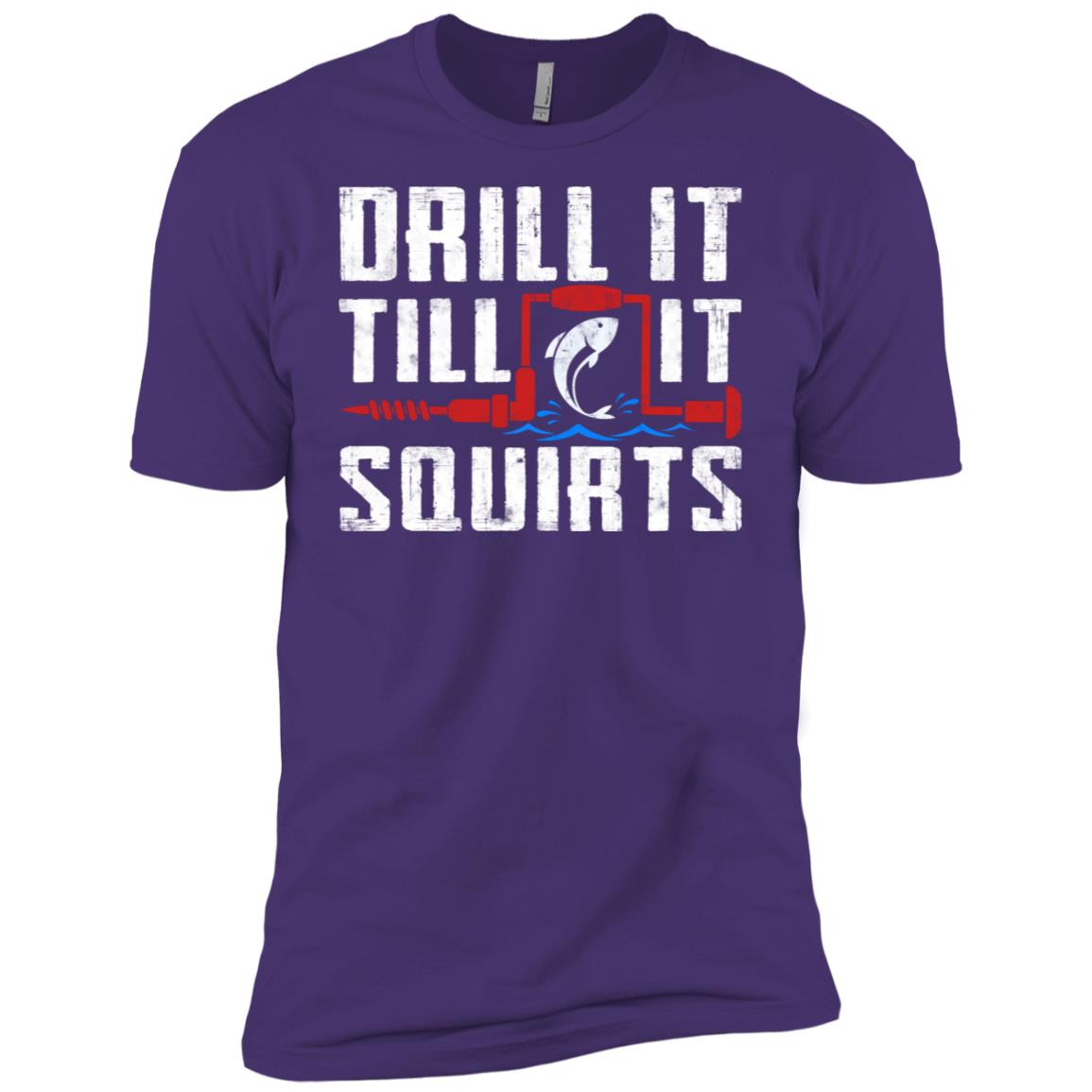 Ice Fishing Drill it till it Squirts Men Short Sleeve T-Shirt