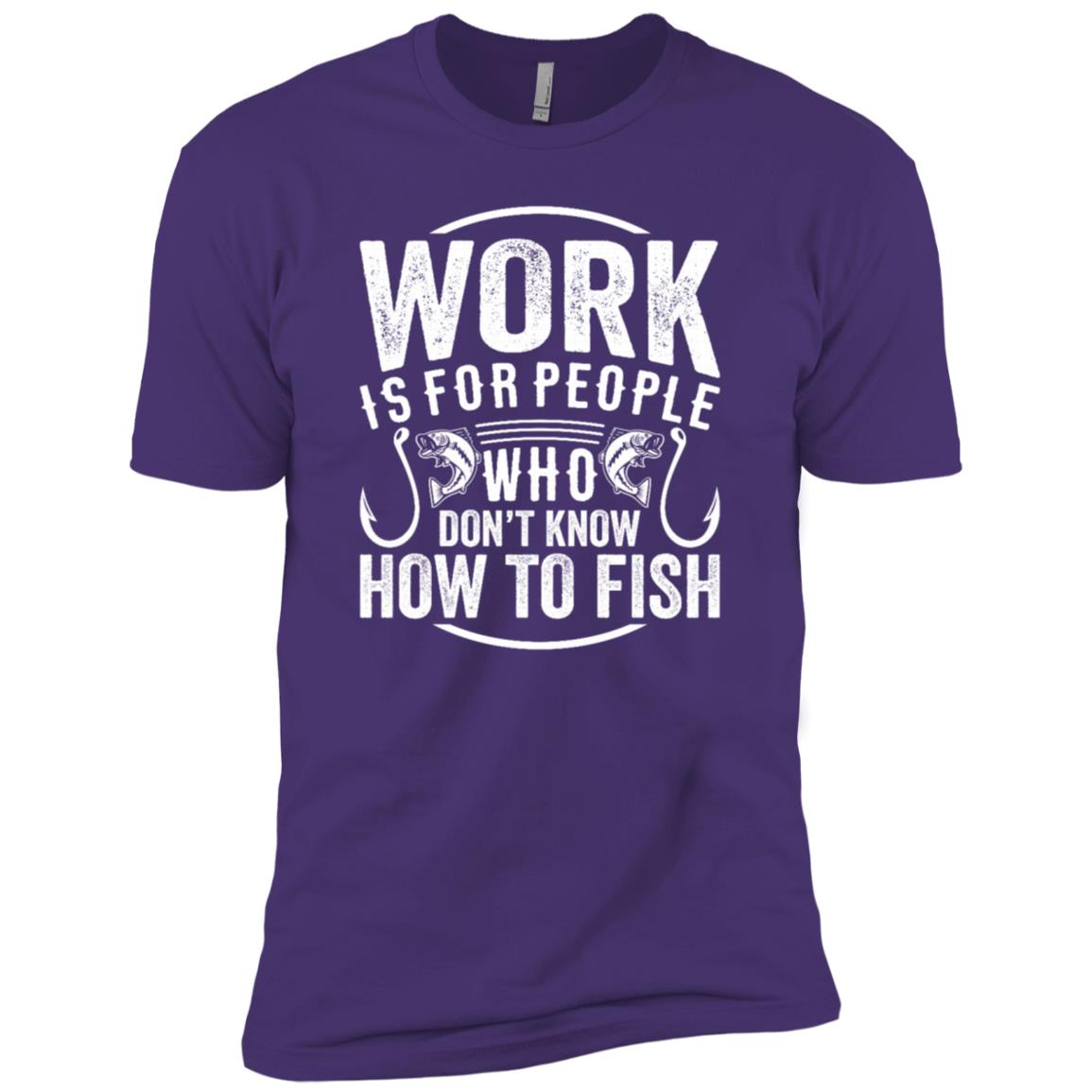 Work Is For People Who Don't Know How To Fish Men Short Sleeve T-Shirt